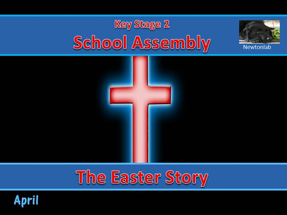 The Easter Story Assembly - April  - Key Stage 2