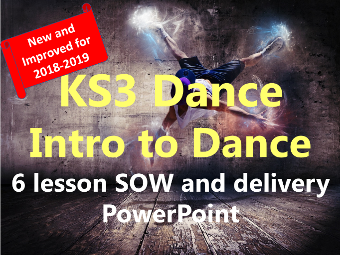 KS3 Year 7 'Intro to Dance' New and Improved 6 lesson SOW and delivery PowerPoint