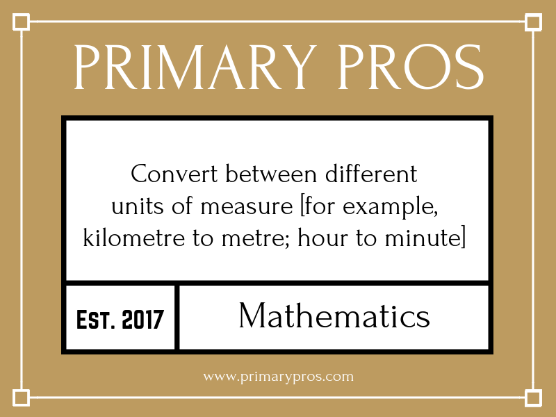 Convert between different units of measure [for example, kilometre to metre; hour to minute]