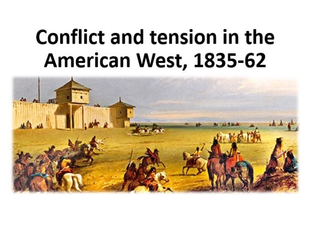 Conflict & tension in the American West, 1835-62