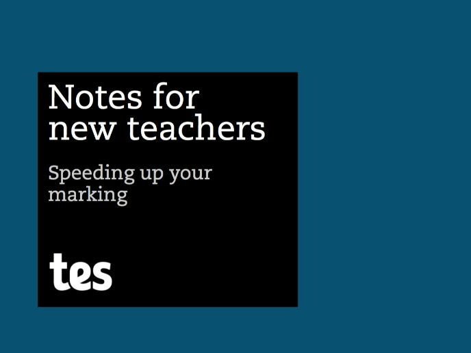 Notes for new teachers - Speeding up your marking