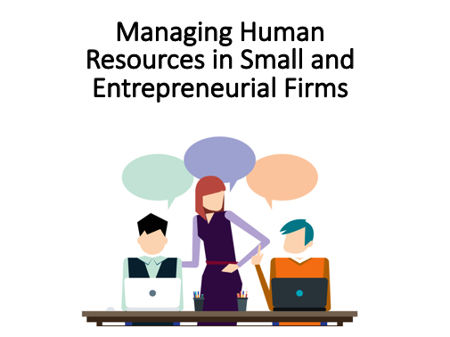 Managing Human Resources in Small and Entrepreneurial Firms – Human Resource
