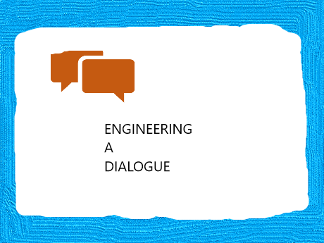 ENGINEERING A DIALOGUE - POWERPOINT
