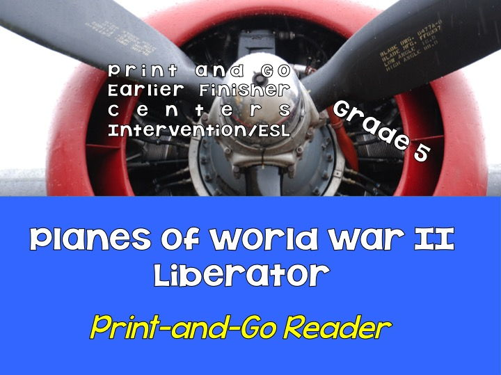 Print-and-Go Readers: Planes of World War II: B-24 Liberator: Grade 5:FOR ESL, Intervention, Centers