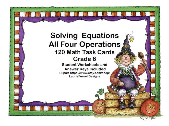 120 Math Task Cards- Solving Equations- All Four Operations- Grade 6- Halloween