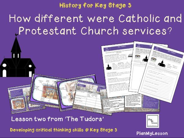 The Tudors: L2 'How different were the Protestant and Catholic churches in Tudor England?'