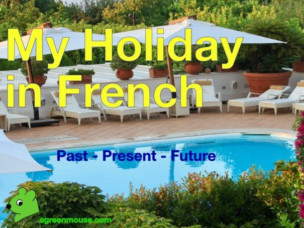 My Holiday in French in 3 Tenses - Video + Worksheets