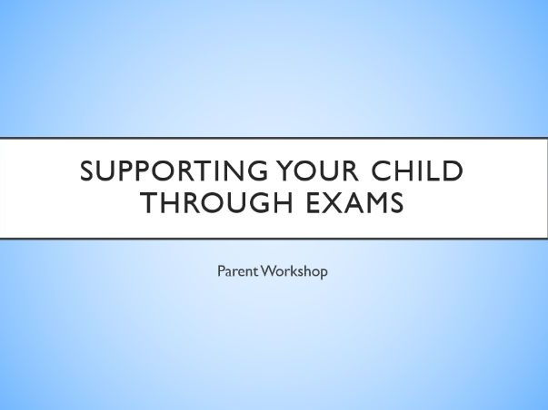 Supporting your child through exams - Parent Assembly/workshop