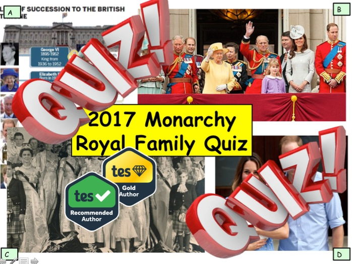 2017 Monarchy  Royal Family Quiz - 7 rounds and over 40 Questions - End of term Year Quiz