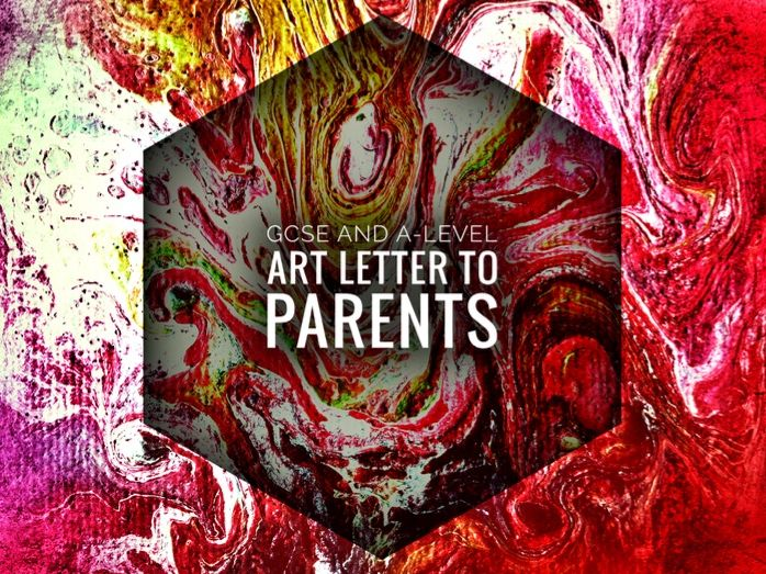GCSE / A Level Art Letter to Parents. REVISION