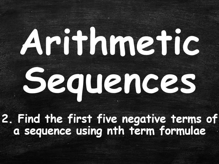 ALGEBRA. Sequences. Arithmetic Sequences. 2. Find 1st 5 Negative Terms from nth Term Formulae