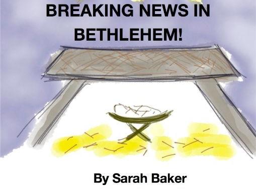 Breaking News In Bethlehem! A Musical Nativity by Sarah Baker