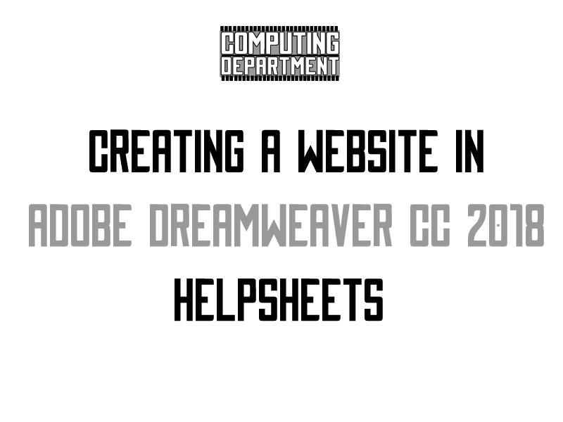 Creating a website in Adobe Dreamweaver CC 2018 Helpsheets