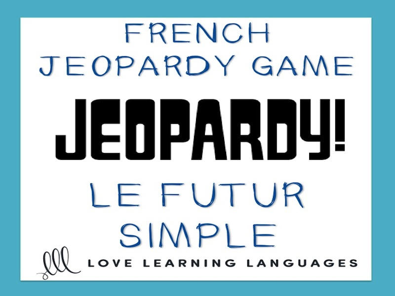 GCSE FRENCH: French Jeopardy Game: Le Futur Simple - French Simple Future Tense