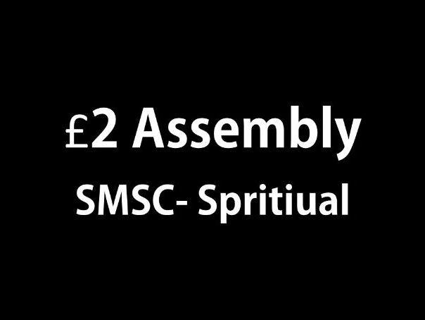 SMSC- Spiritual- £2 assembly