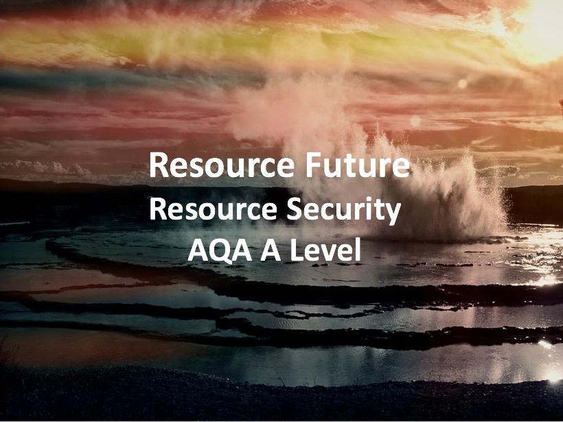 Resource Future  - AQA A Level Geography