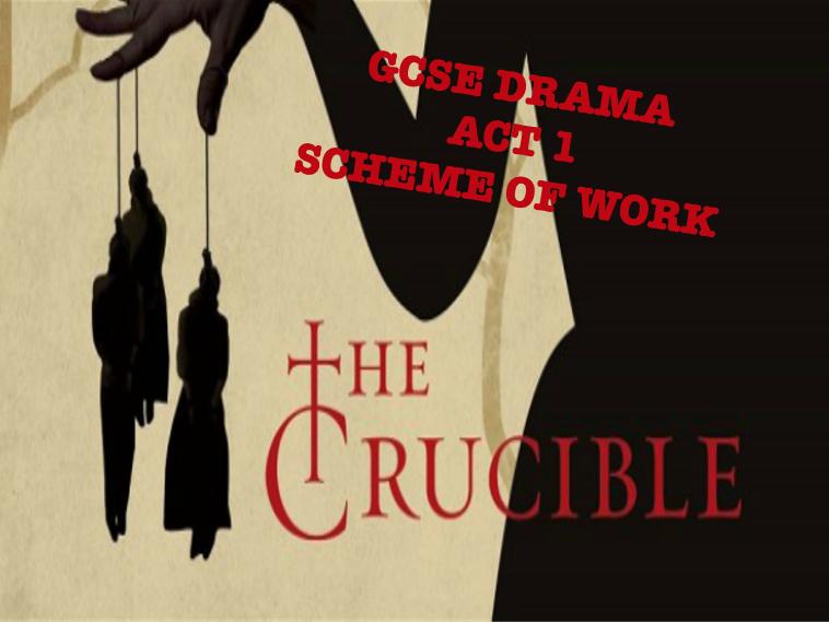 The Crucible ACT 1 - GCSE DRAMA SCHEME OF WORK