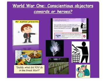 World War One: Conscientious objectors cowards or heroes?- Full lesson