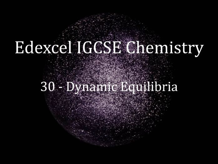Edexcel IGCSE Chemistry Lecture 30 - Dynamic Equilibria