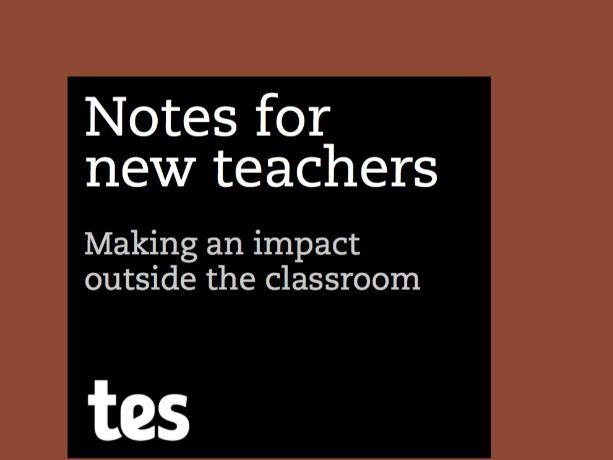 Notes for new teachers - Making an impact outside the classroom