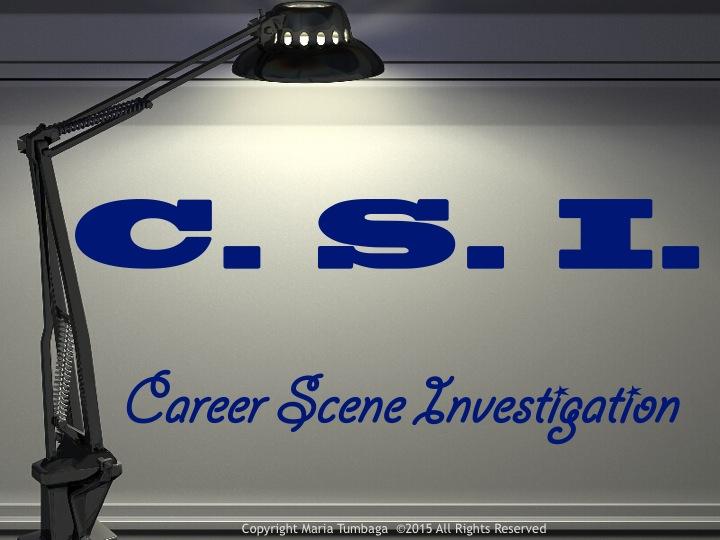 C.S.I.  - Career Scene Investigation