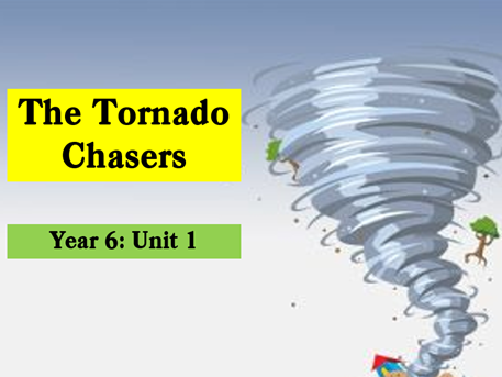 The Tornado Chasers: Year 6 Full Scheme of Work