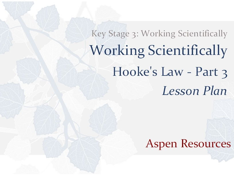 Hooke's Law - Part 3  ¦  Key Stage 3  ¦  Working Scientifically  ¦  Lesson Plan