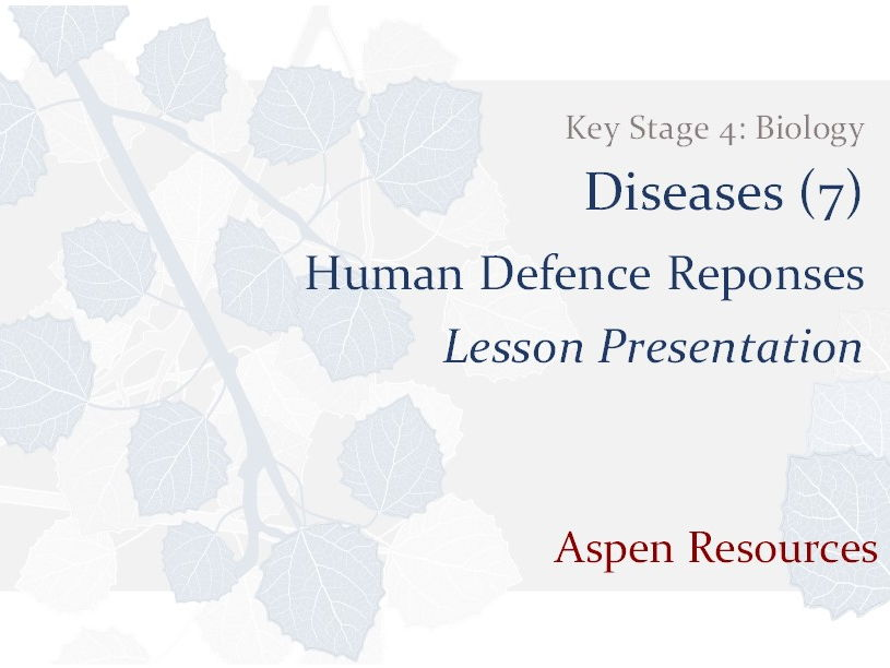 Human Defence Reponses  ¦  Key Stage 4  ¦  Biology  ¦  Diseases (7)  ¦  Lesson Presentation
