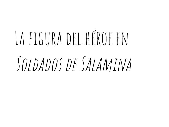 Soldados de Salamina (Soldiers of Salamis)- Topic: Heroes (and villains)