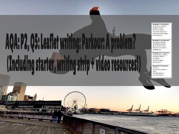 AQA: P2, Q5: Leaflet: Parkour: A problem? (Including starter, leaflet strip + video resources!)