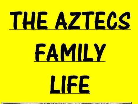 Aztecs Family Life