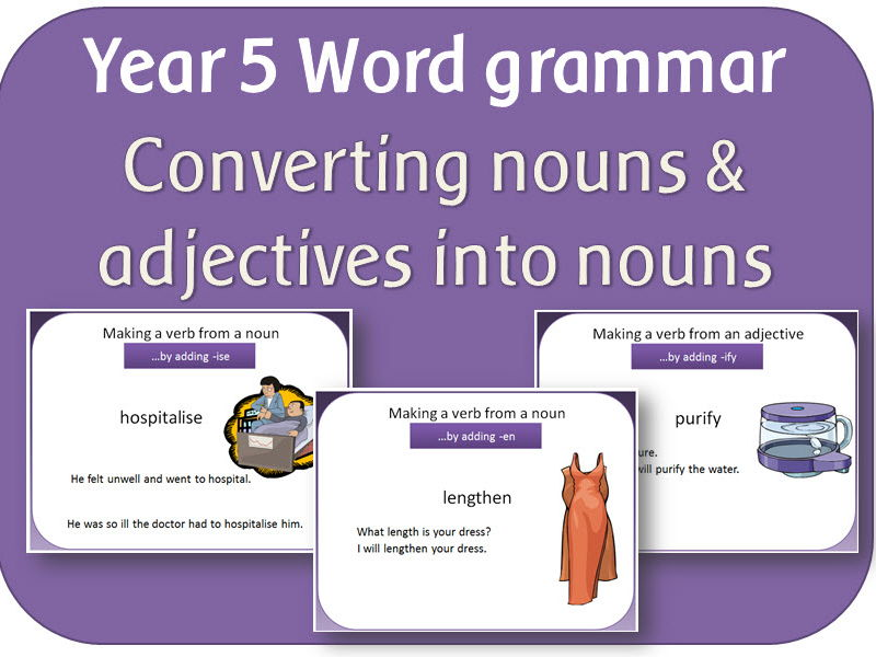 SPaG Year 5 Word Grammar: Converting nouns & adjectives into verbs using suffixes
