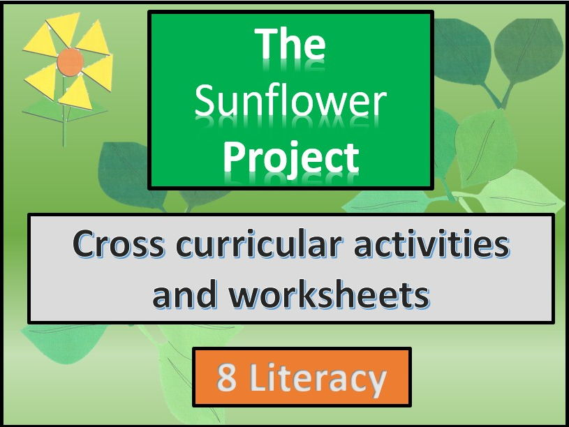 The sunflower project. Literacy. Cross curricular. Spring.  Section 8