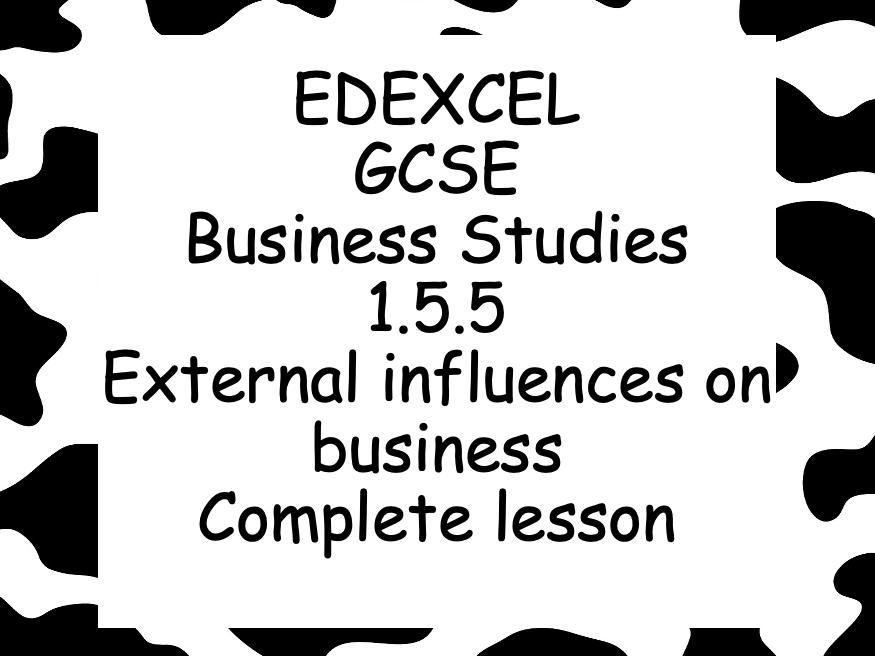 EDEXCEL GCSE Business 1.5.5 External influences on business complete lesson