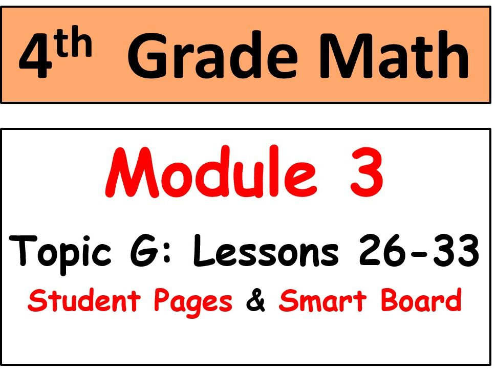 Grade 4 Math Module 3 Topic G, lessons 26-33: Smart Bd, Stud Pgs, Reviews, HOT Q
