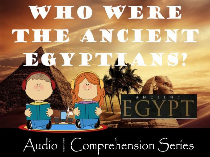 Who were the Ancient Egyptians? | Distance Learning | Audio & Comprehension