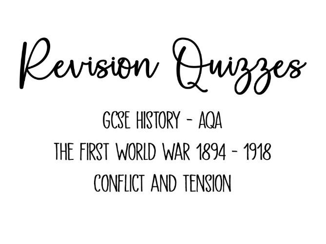 17 Revision Quizzes - AQA GCSE The First World War: Conflict and Tension (1894-1918) History