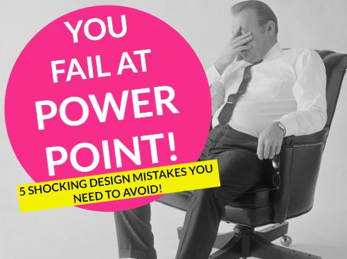 You Fail at Powerpoint: 5 Shocking Design Mistakes You Need to Avoid
