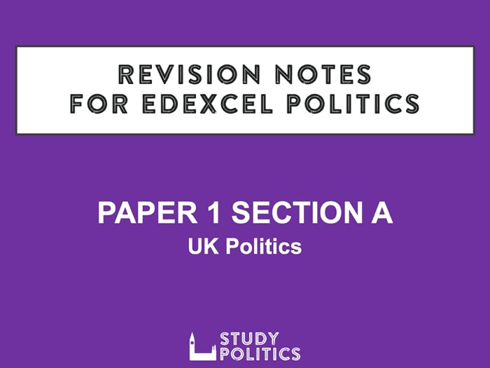 Edexcel Revision Notes: Paper 1 Section A – UK Politics