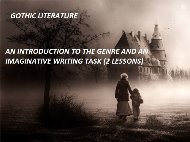 Gothic Literature - 2 Lessons: an introduction to the genre and an imaginative writing task