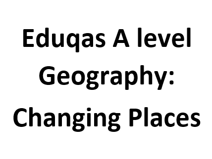 Eduqas A level Geography: Changing Places