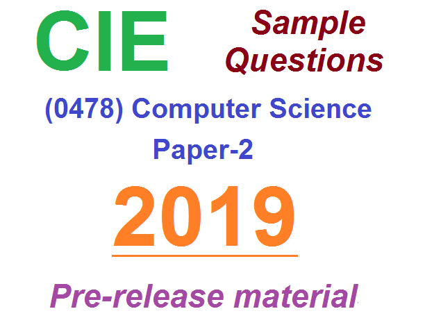 Computer Science (0478) Pre-Release Material 2019 -Sample Questions for CIE