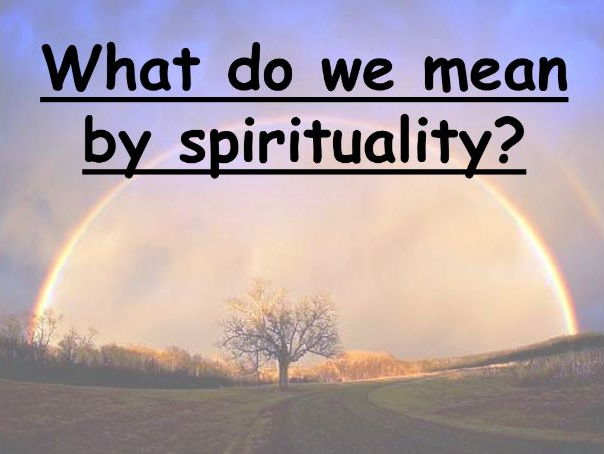 KS3 Unit of work on Spirituality and expressing spirituality (can be used in Core RE too)