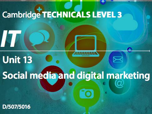 Cambridge Technicals IT Level 3 Unit 13: Social Media and Digital Marketing 2016