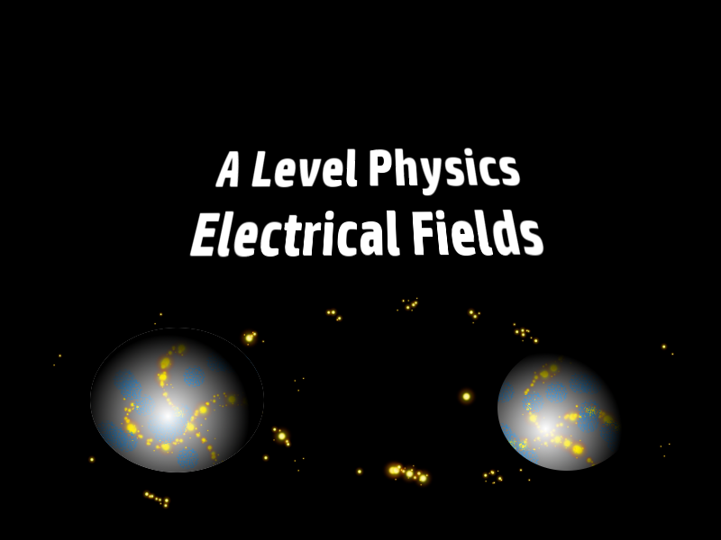 A Level Physics Electric Fields 2 : Electric Field Strength