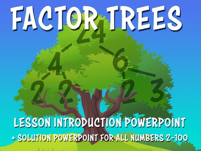 FACTOR TREES / PRIME FACTOR TREES - 2 PowerPoints (Lesson intro. + Solutions for all numbers 2-100)
