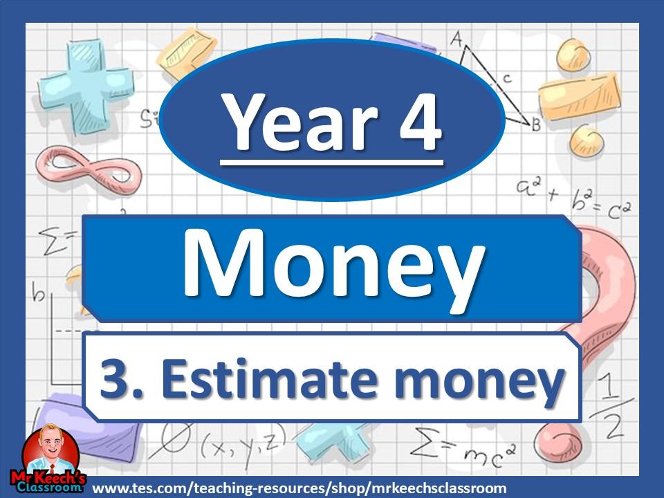 Year 4 – Money – Estimate Money - White Rose Maths