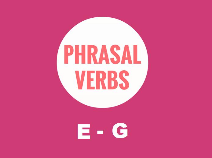 Phrasal Verbs E- G: Worksheet (50% OFF)
