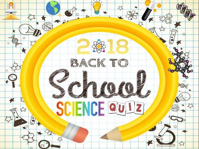 Back to School Science Quiz 2018