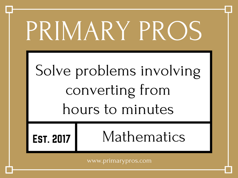 Solve problems involving converting from hours to minutes